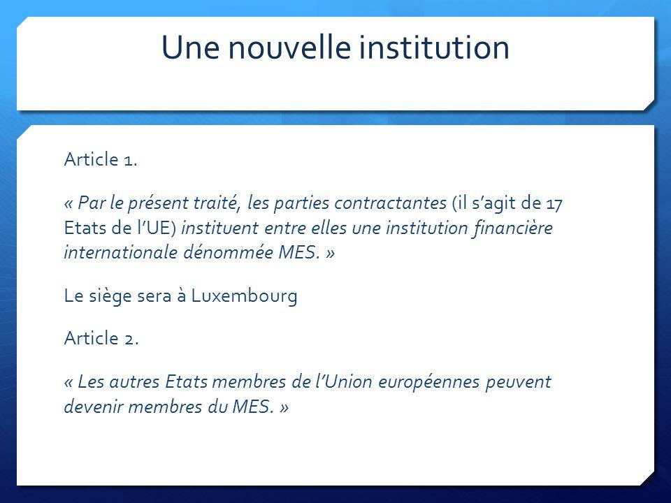 Un FMI européen Par ce traité, les pays qui lont ratifié ont accepté, dans le cas où ils font appel à ce fonds, dabandonner la maîtrise de leur budget à un organisme qui nest pas élu, qui nest soumis au contrôle daucune instance, mais qui peut agir contre les Etats.