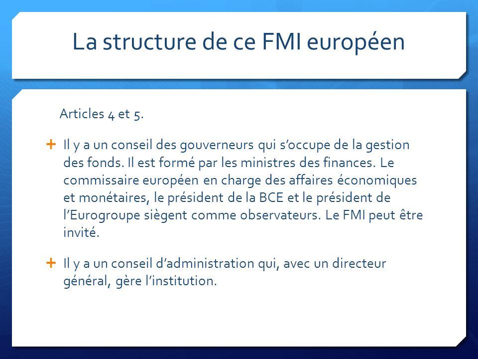 La structure de ce FMI européen Articles 4 et 5. Il y a un conseil des gouverneurs qui soccupe de la gestion des fonds. Il est formé par les ministres