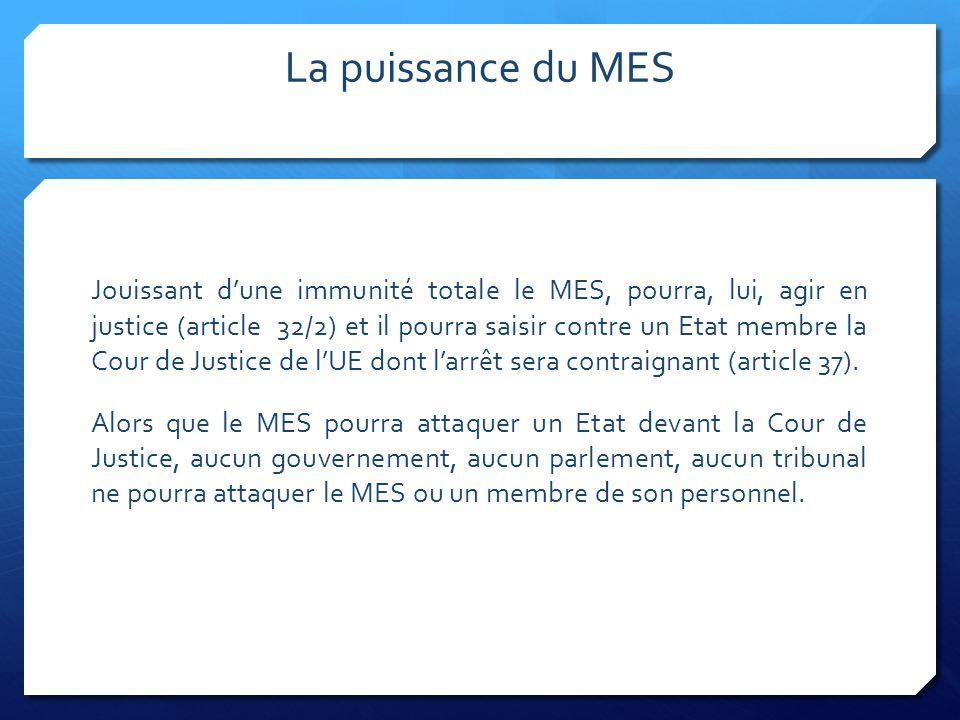 La puissance du MES Jouissant dune immunité totale le MES, pourra, lui, agir en justice (article 32/2) et il pourra saisir contre un Etat membre la Co