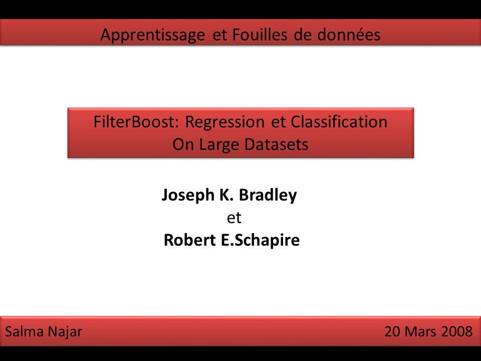 Apprentissage et Fouilles de données Salma Najar 20 Mars 2008 FilterBoost: Regression et Classification On Large Datasets FilterBoost: Regression et Classification On Large Datasets Joseph K.