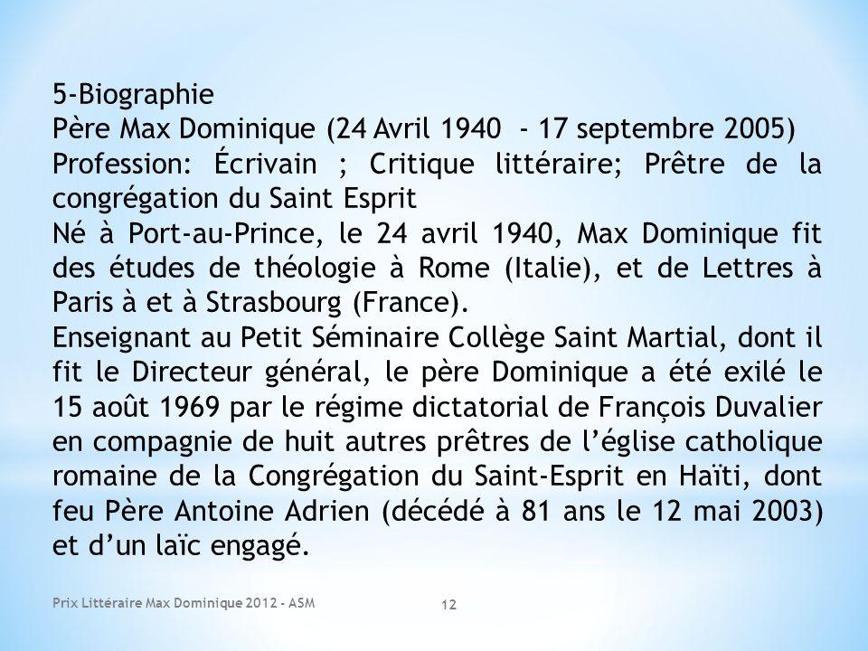 Prix Littéraire Max Dominique 2012 - ASM 12 5-Biographie Père Max Dominique (24 Avril 1940 - 17 septembre 2005) Profession: Écrivain ; Critique littér