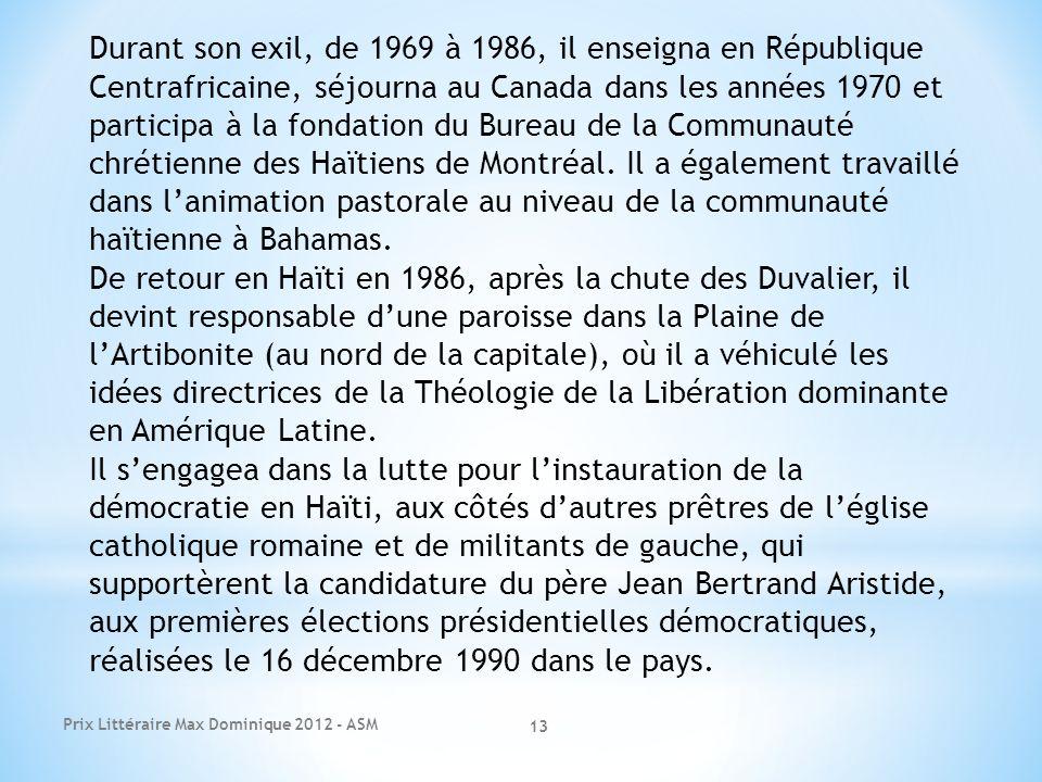 Prix Littéraire Max Dominique 2012 - ASM 13 Durant son exil, de 1969 à 1986, il enseigna en République Centrafricaine, séjourna au Canada dans les ann