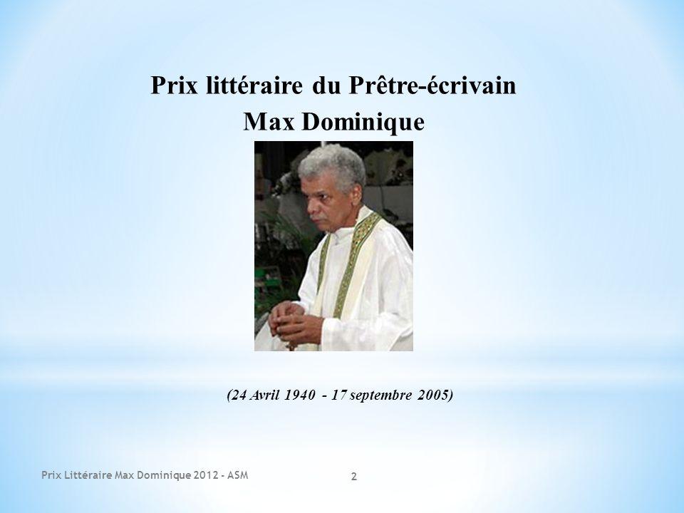 Prix littéraire du Prêtre-écrivain Max Dominique (24 Avril 1940 - 17 septembre 2005) Prix Littéraire Max Dominique 2012 - ASM 2