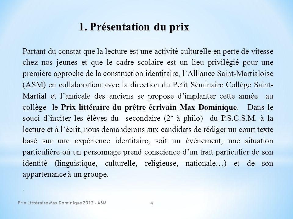 Pour ce faire, lélève pourra sinspirer de sa propre histoire, de lhistoire de sa famille ou de celle du prêtre-écrivain Max Dominique.