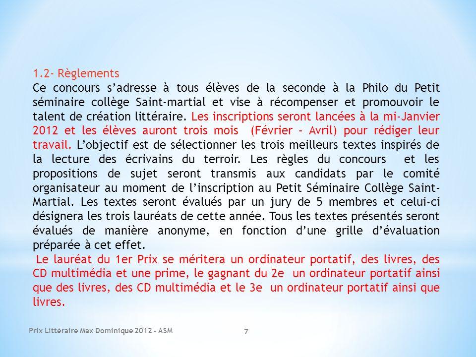 Prix Littéraire Max Dominique 2012 - ASM 7 1.2- Règlements Ce concours sadresse à tous élèves de la seconde à la Philo du Petit séminaire collège Sain