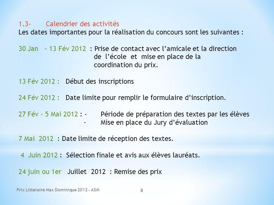 Prix Littéraire Max Dominique 2012 - ASM 8 1.3-Calendrier des activités Les dates importantes pour la réalisation du concours sont les suivantes : 30