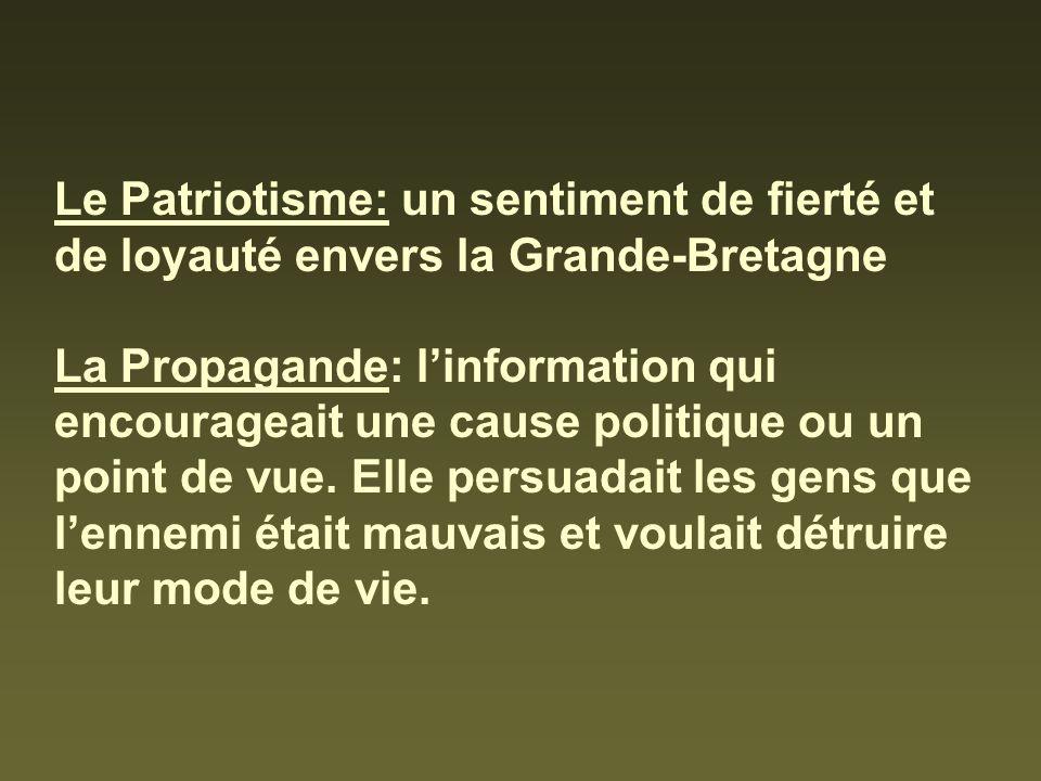 Le Patriotisme: un sentiment de fierté et de loyauté envers la Grande-Bretagne La Propagande: linformation qui encourageait une cause politique ou un point de vue.