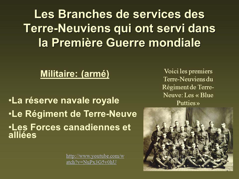 Les Branches de services des Terre-Neuviens qui ont servi dans la Première Guerre mondiale Militaire: (armé) La réserve navale royale Le Régiment de T