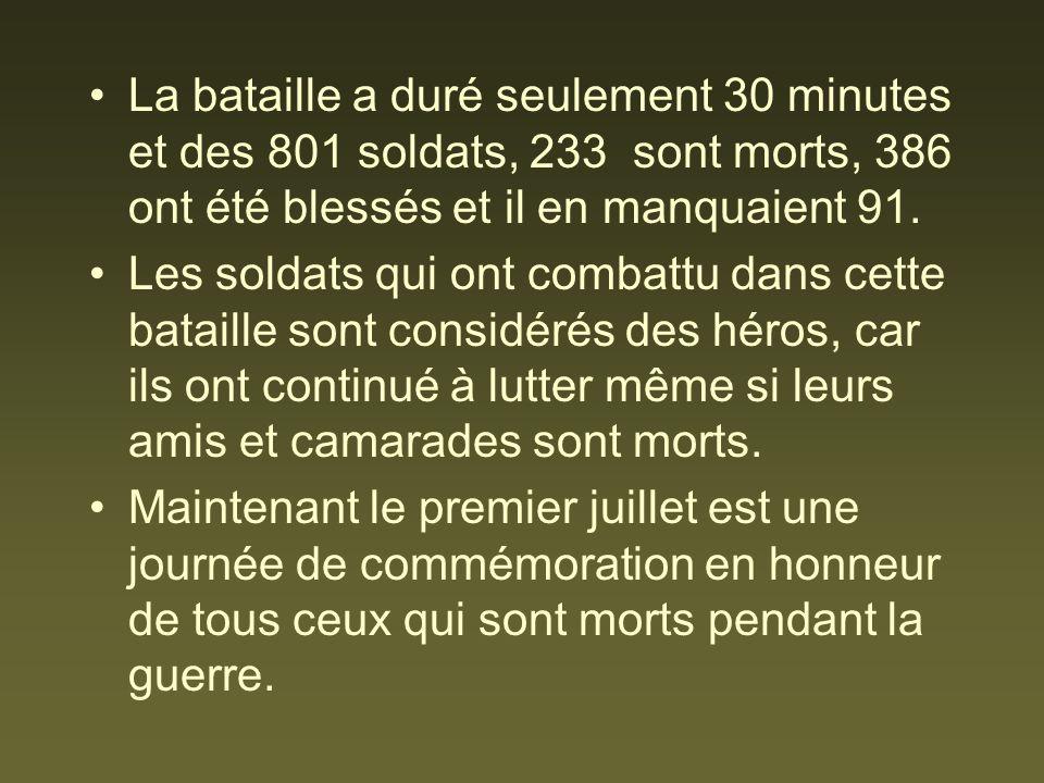 La bataille a duré seulement 30 minutes et des 801 soldats, 233 sont morts, 386 ont été blessés et il en manquaient 91. Les soldats qui ont combattu d