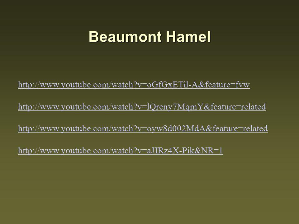 Beaumont Hamel http://www.youtube.com/watch?v=oGfGxETil-A&feature=fvw http://www.youtube.com/watch?v=lQreny7MqmY&feature=related http://www.youtube.com/watch?v=oyw8d002MdA&feature=related http://www.youtube.com/watch?v=aJIRz4X-Pik&NR=1
