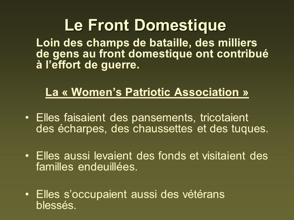 Le Front Domestique Loin des champs de bataille, des milliers de gens au front domestique ont contribué à leffort de guerre. La « Womens Patriotic Ass