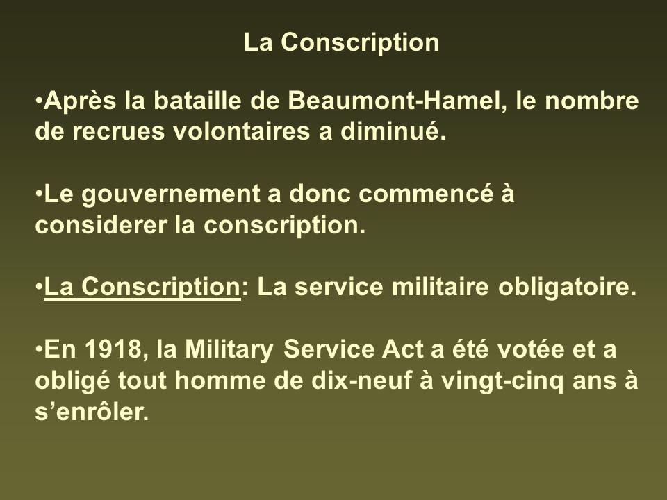 La Conscription Après la bataille de Beaumont-Hamel, le nombre de recrues volontaires a diminué. Le gouvernement a donc commencé à considerer la consc