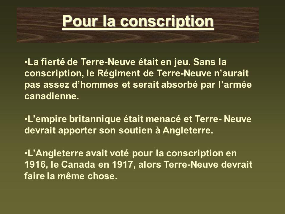 Pour la conscription La fierté de Terre-Neuve était en jeu. Sans la conscription, le Régiment de Terre-Neuve naurait pas assez dhommes et serait absor