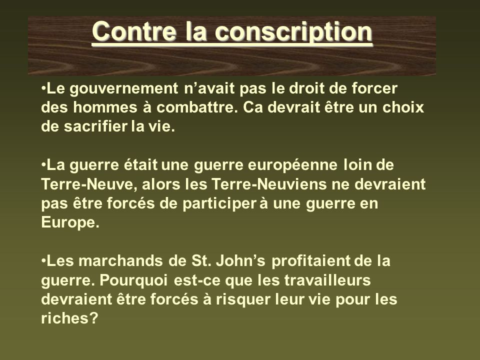 Contre la conscription Le gouvernement navait pas le droit de forcer des hommes à combattre. Ca devrait être un choix de sacrifier la vie. La guerre é