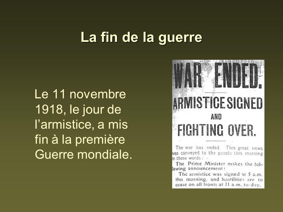 La fin de la guerre Le 11 novembre 1918, le jour de larmistice, a mis fin à la première Guerre mondiale.