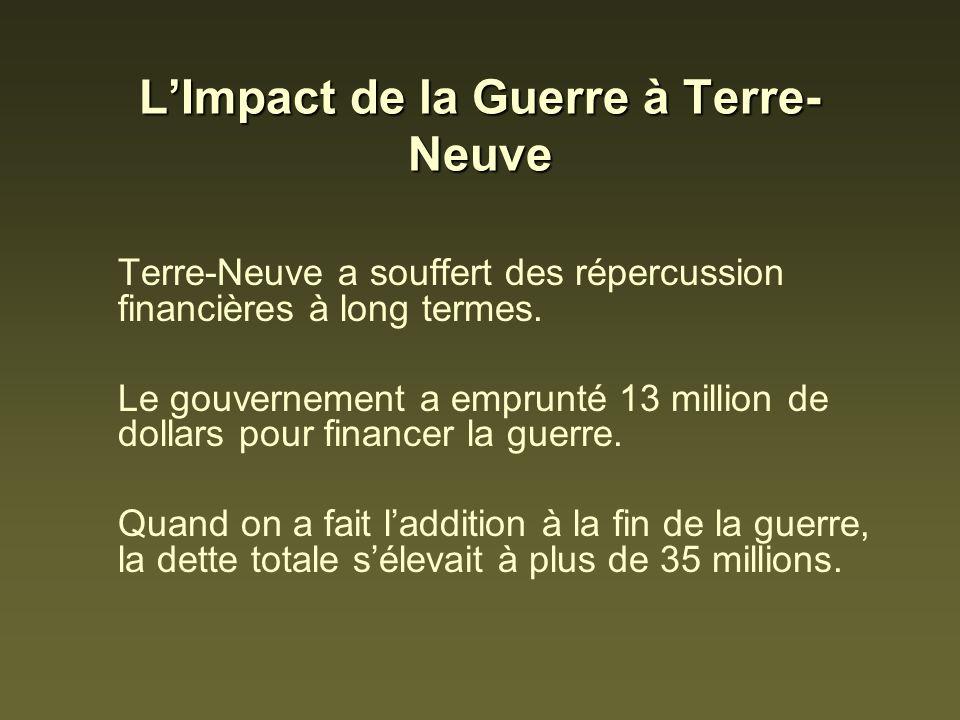 LImpact de la Guerre à Terre- Neuve Terre-Neuve a souffert des répercussion financières à long termes. Le gouvernement a emprunté 13 million de dollar
