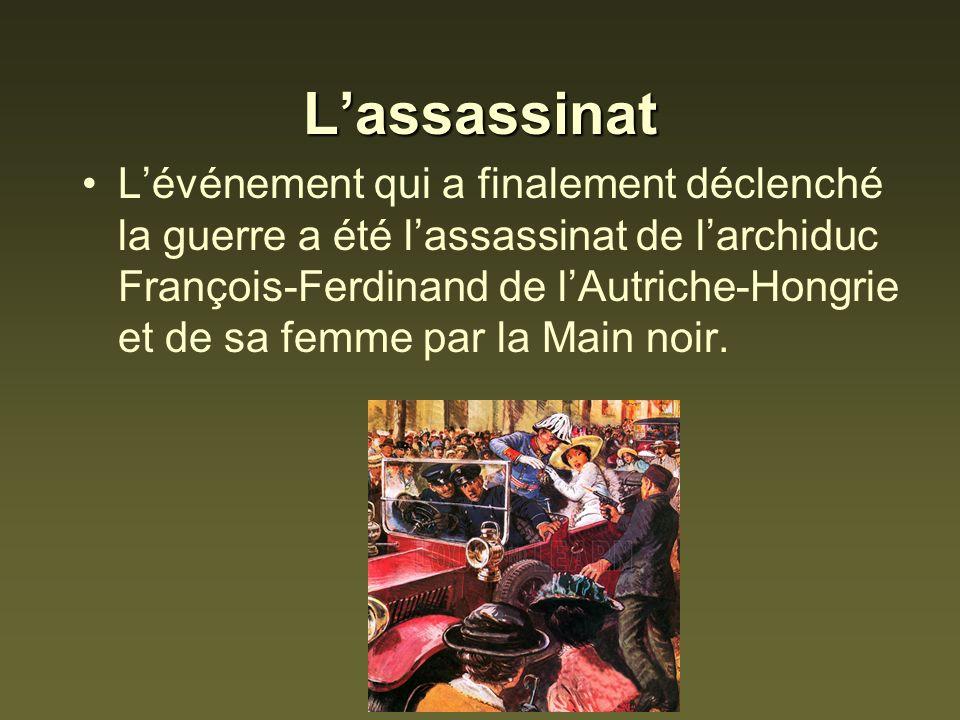Lassassinat Lévénement qui a finalement déclenché la guerre a été lassassinat de larchiduc François-Ferdinand de lAutriche-Hongrie et de sa femme par la Main noir.