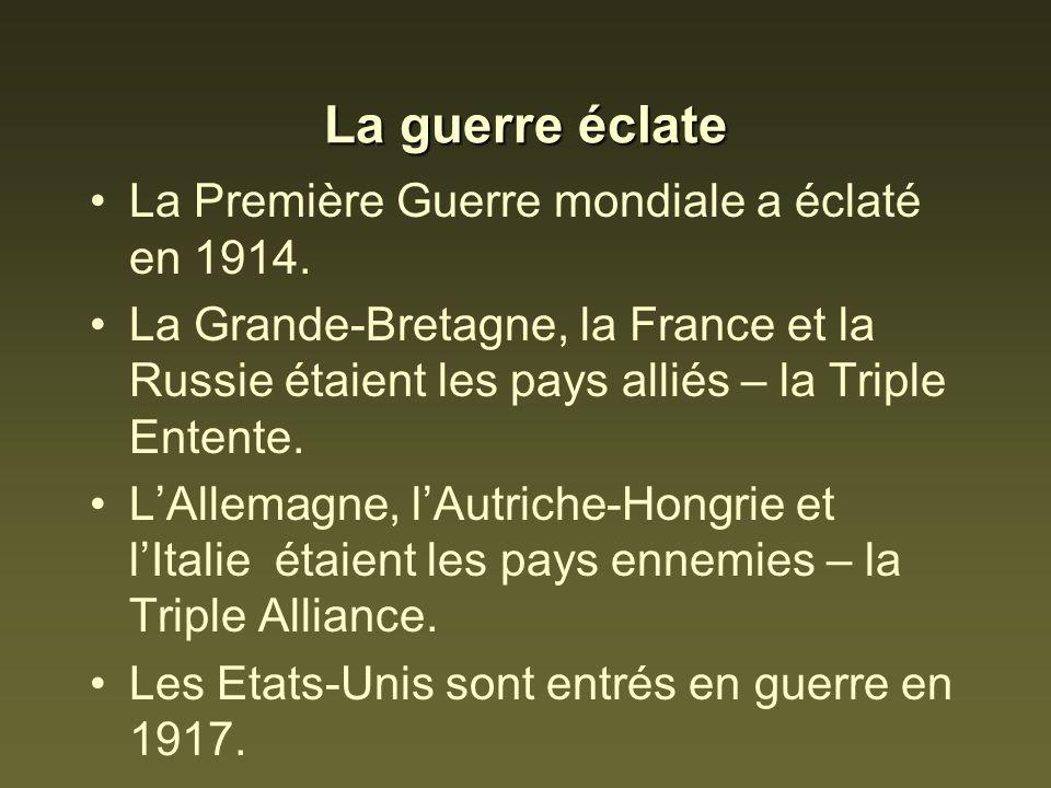 La guerre éclate La Première Guerre mondiale a éclaté en 1914. La Grande-Bretagne, la France et la Russie étaient les pays alliés – la Triple Entente.