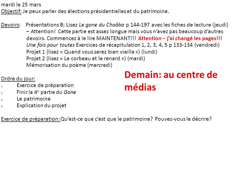 mardi le 25 mars Objectif: Je peux parler des élections présidentielles et du patrimoine. Devoirs: Présentations B; Lisez Le gone du Chaâba p 144-197