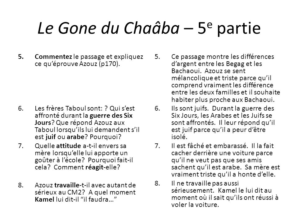 Le Gone du Chaâba – 5 e partie 5.Commentez le passage et expliquez ce quéprouve Azouz (p170). 6.Les frères Taboul sont: ? Qui sest affronté durant la