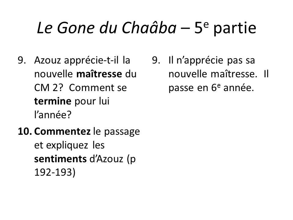 Le Gone du Chaâba – 5 e partie 9.Azouz apprécie-t-il la nouvelle maîtresse du CM 2? Comment se termine pour lui lannée? 10.Commentez le passage et exp