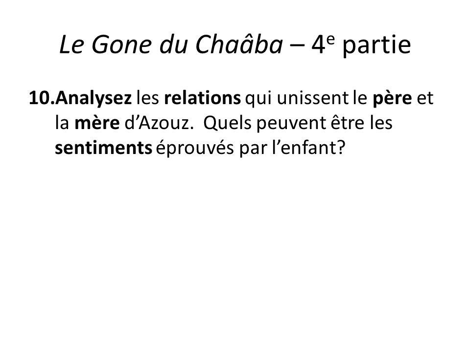 Le Gone du Chaâba – 4 e partie 10.Analysez les relations qui unissent le père et la mère dAzouz. Quels peuvent être les sentiments éprouvés par lenfan