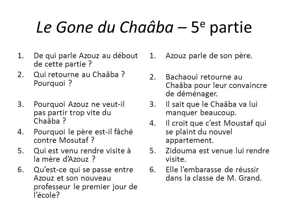 Le Gone du Chaâba – 5 e partie 1.De qui parle Azouz au débout de cette partie ? 2.Qui retourne au Chaâba ? Pourquoi ? 3.Pourquoi Azouz ne veut-il pas