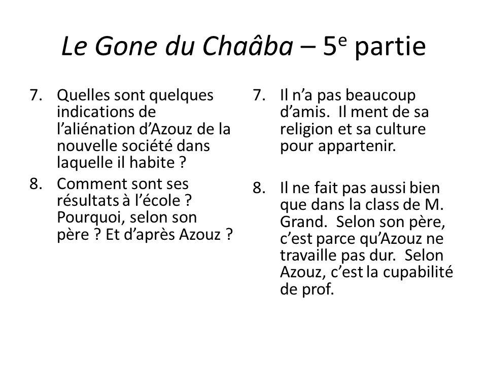 Le Gone du Chaâba – 5 e partie 7.Quelles sont quelques indications de laliénation dAzouz de la nouvelle société dans laquelle il habite ? 8.Comment so