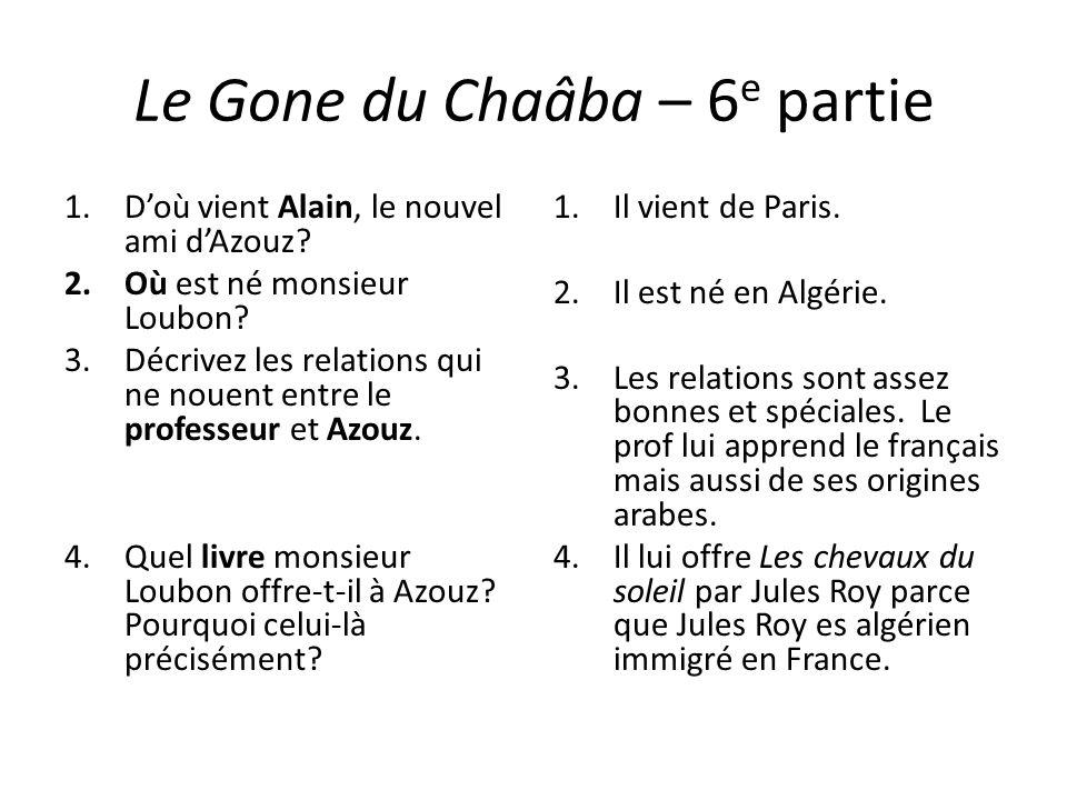Le Gone du Chaâba – 6 e partie 1.Doù vient Alain, le nouvel ami dAzouz? 2.Où est né monsieur Loubon? 3.Décrivez les relations qui ne nouent entre le p