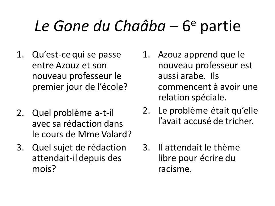 Le Gone du Chaâba – 6 e partie 1.Quest-ce qui se passe entre Azouz et son nouveau professeur le premier jour de lécole? 2.Quel problème a-t-il avec sa