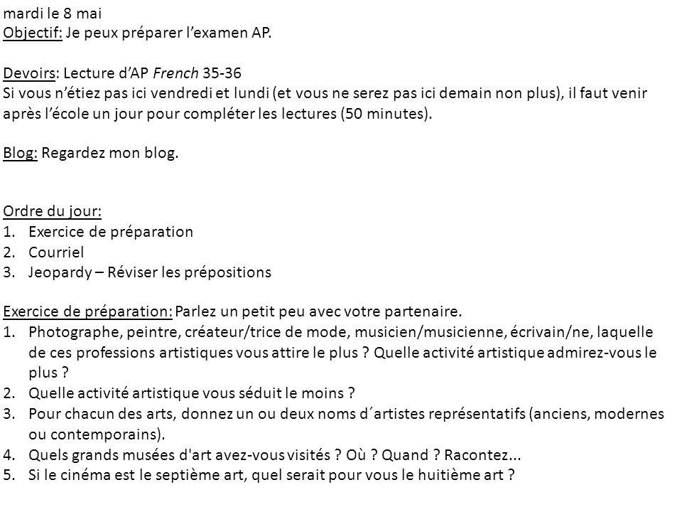 mardi le 8 mai Objectif: Je peux préparer lexamen AP. Devoirs: Lecture dAP French 35-36 Si vous nétiez pas ici vendredi et lundi (et vous ne serez pas