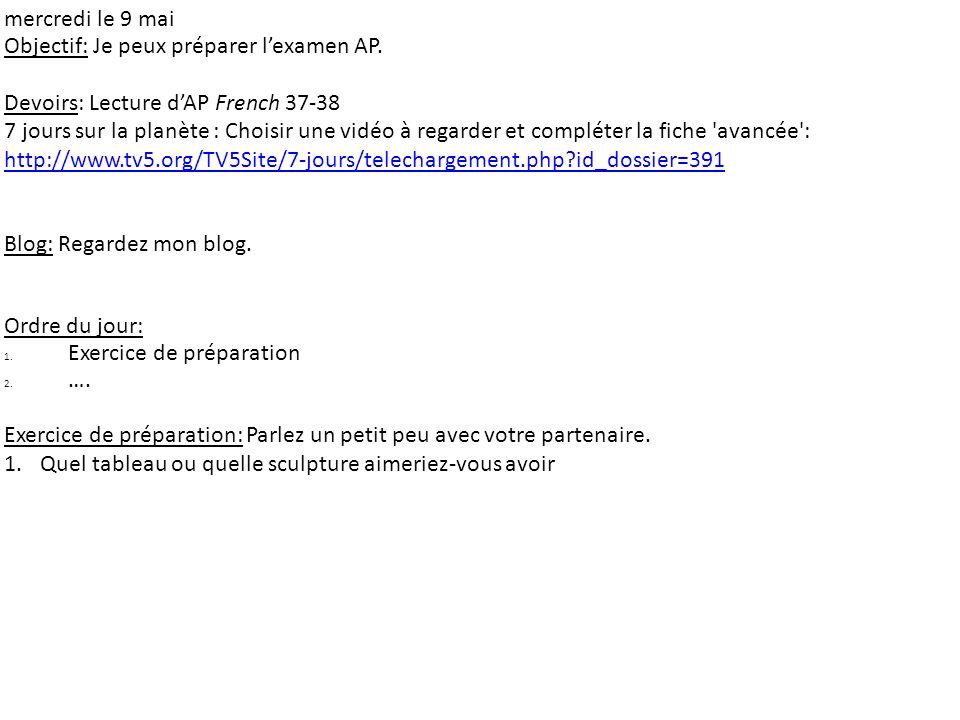 mercredi le 9 mai Objectif: Je peux préparer lexamen AP. Devoirs: Lecture dAP French 37-38 7 jours sur la planète : Choisir une vidéo à regarder et co
