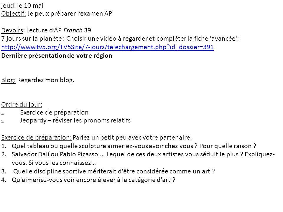 jeudi le 10 mai Objectif: Je peux préparer lexamen AP. Devoirs: Lecture dAP French 39 7 jours sur la planète : Choisir une vidéo à regarder et complét