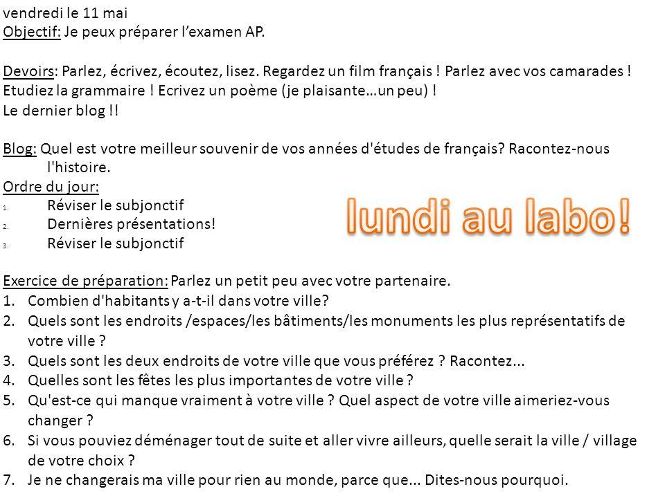 vendredi le 11 mai Objectif: Je peux préparer lexamen AP. Devoirs: Parlez, écrivez, écoutez, lisez. Regardez un film français ! Parlez avec vos camara
