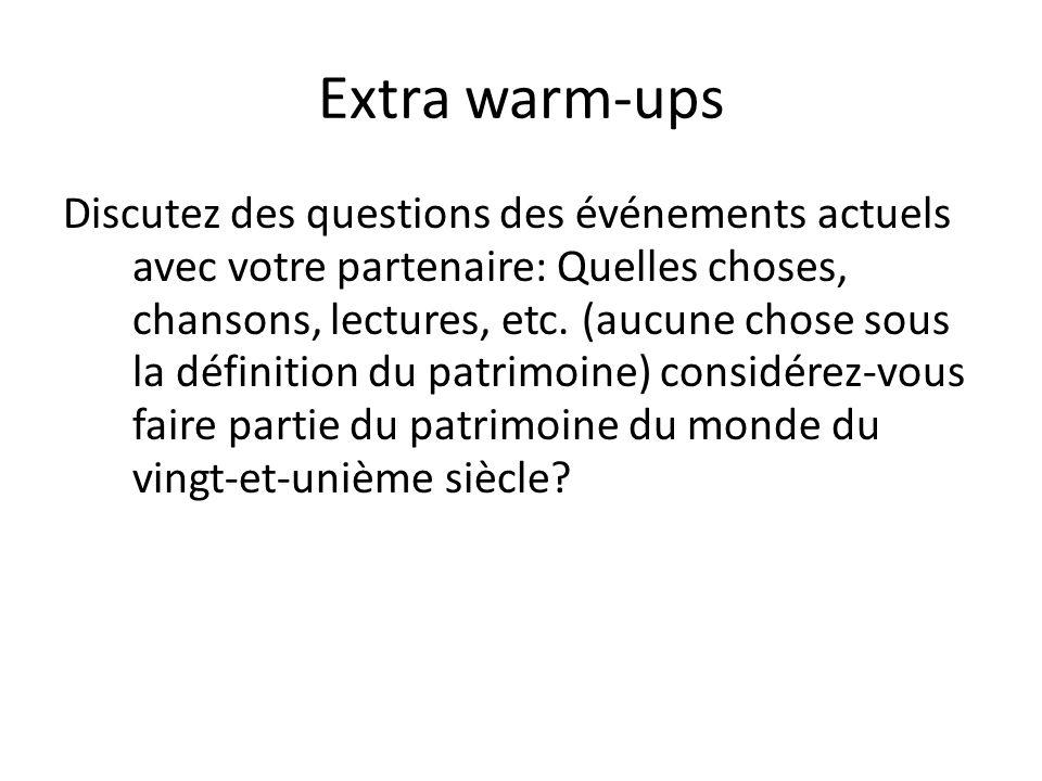 Extra warm-ups Discutez des questions des événements actuels avec votre partenaire: Quelles choses, chansons, lectures, etc. (aucune chose sous la déf