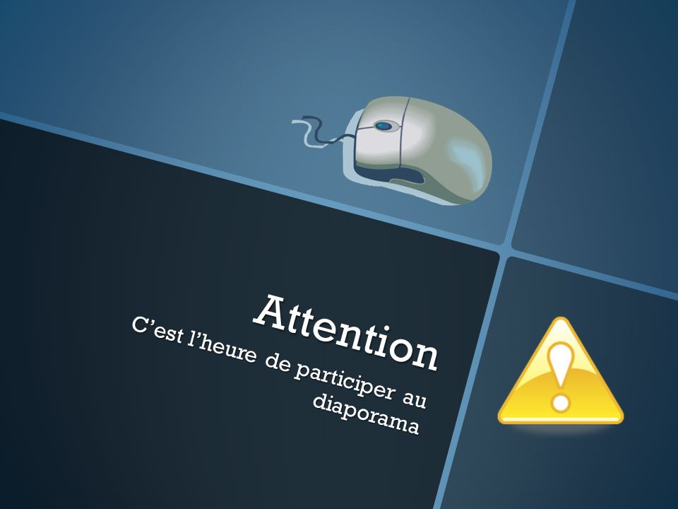 Attention Cest lheure de participer au diaporama
