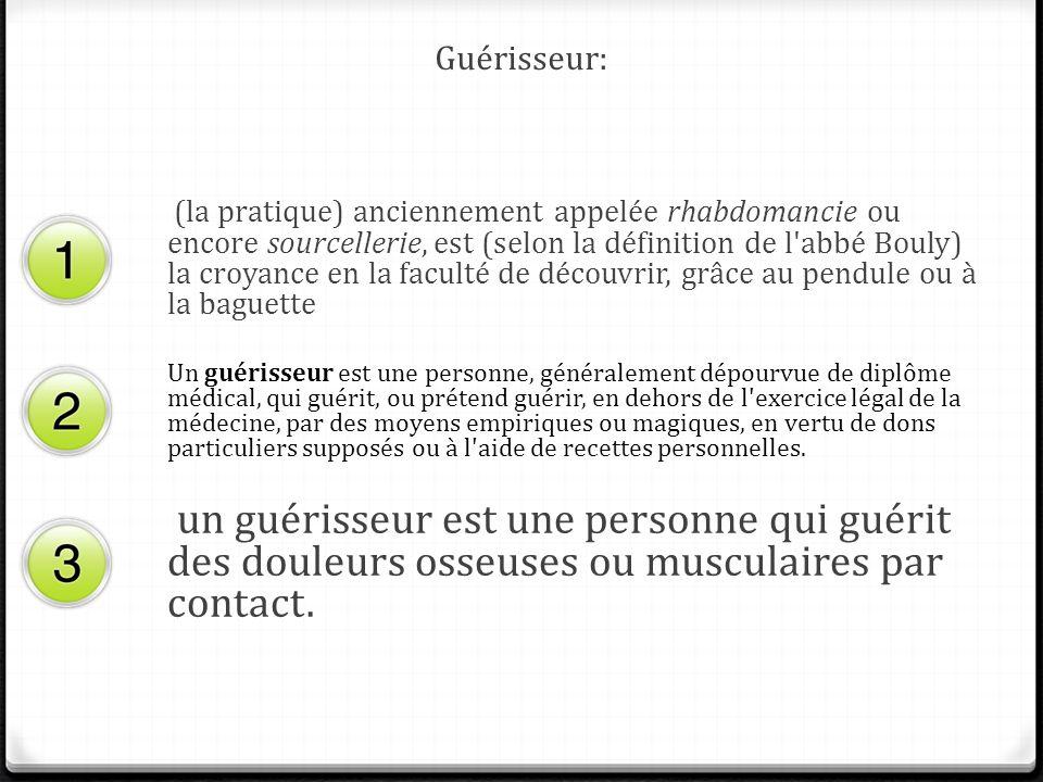 Guérisseur: (la pratique) anciennement appelée rhabdomancie ou encore sourcellerie, est (selon la définition de l'abbé Bouly) la croyance en la facult