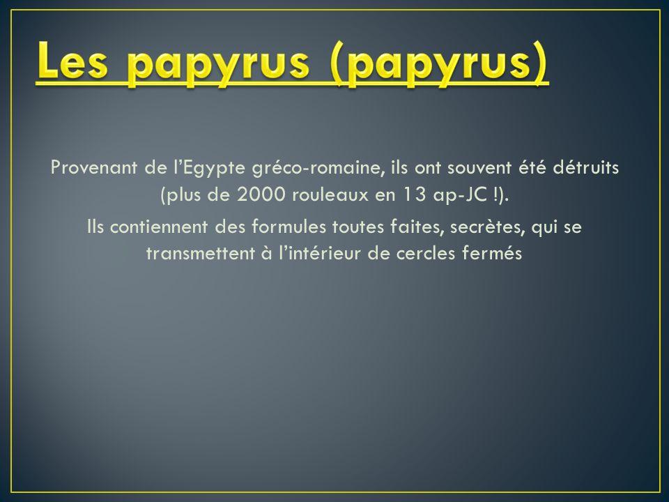 Provenant de lEgypte gréco-romaine, ils ont souvent été détruits (plus de 2000 rouleaux en 13 ap-JC !). Ils contiennent des formules toutes faites, se