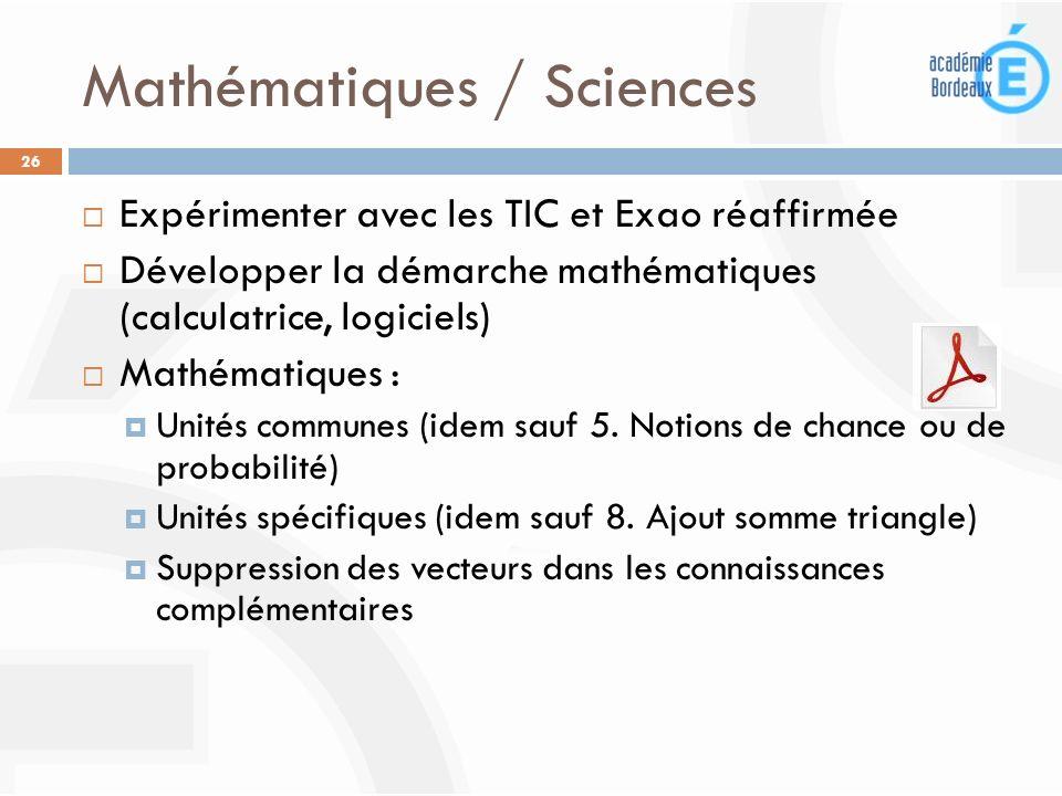 Mathématiques / Sciences 26 Expérimenter avec les TIC et Exao réaffirmée Développer la démarche mathématiques (calculatrice, logiciels) Mathématiques