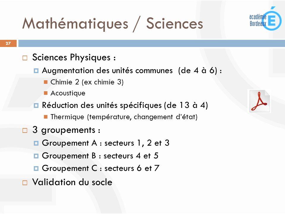 Mathématiques / Sciences 27 Sciences Physiques : Augmentation des unités communes (de 4 à 6) : Chimie 2 (ex chimie 3) Acoustique Réduction des unités