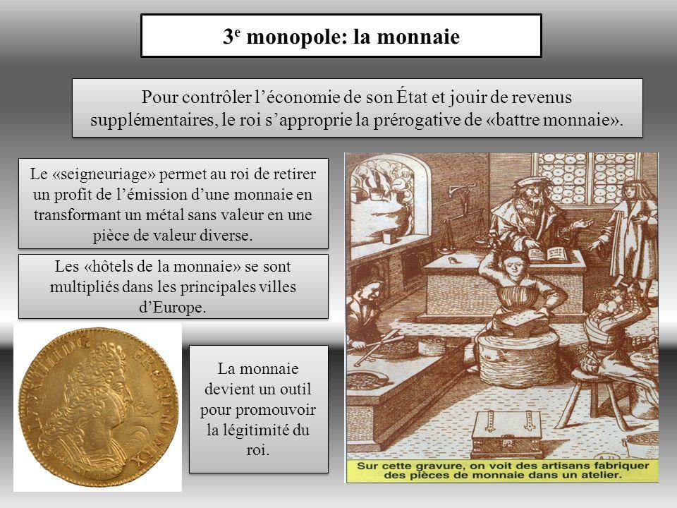 Pour contrôler léconomie de son État et jouir de revenus supplémentaires, le roi sapproprie la prérogative de «battre monnaie».