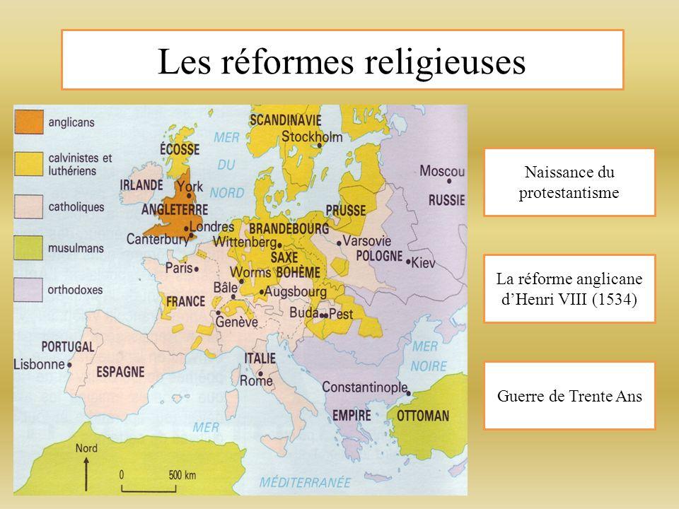 Les réformes religieuses La réforme anglicane dHenri VIII (1534) Naissance du protestantisme Guerre de Trente Ans