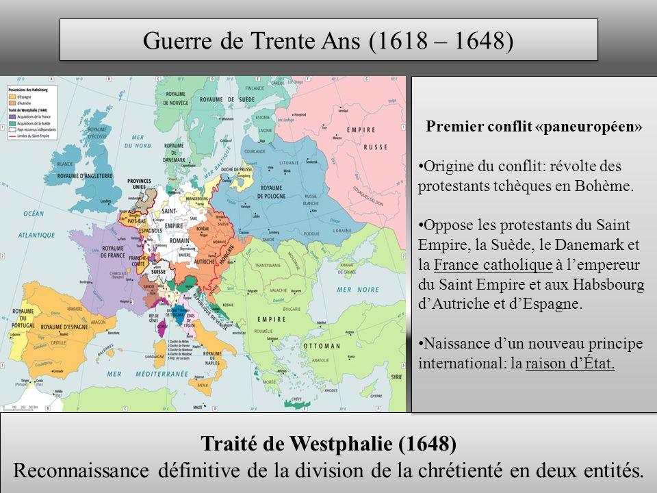 Guerre de Trente Ans (1618 – 1648) Traité de Westphalie (1648) Reconnaissance définitive de la division de la chrétienté en deux entités.