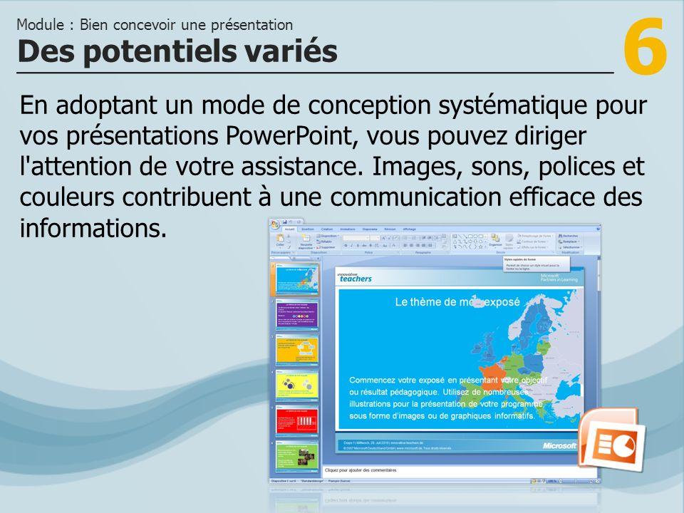 6 En adoptant un mode de conception systématique pour vos présentations PowerPoint, vous pouvez diriger l attention de votre assistance.