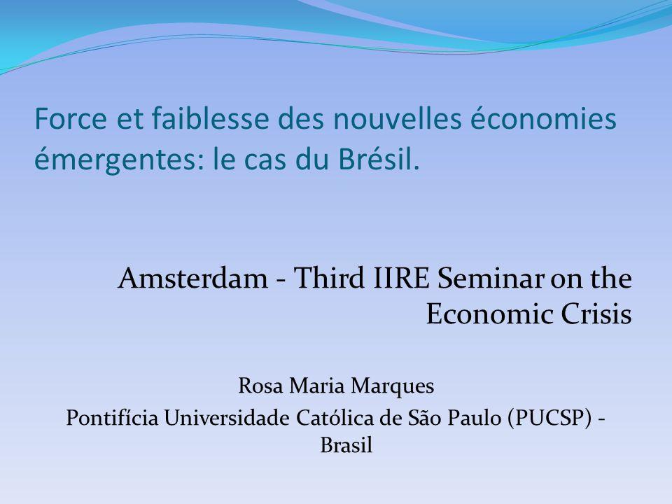 Force et faiblesse des nouvelles économies émergentes: le cas du Brésil. Amsterdam - Third IIRE Seminar on the Economic Crisis Rosa Maria Marques Pont