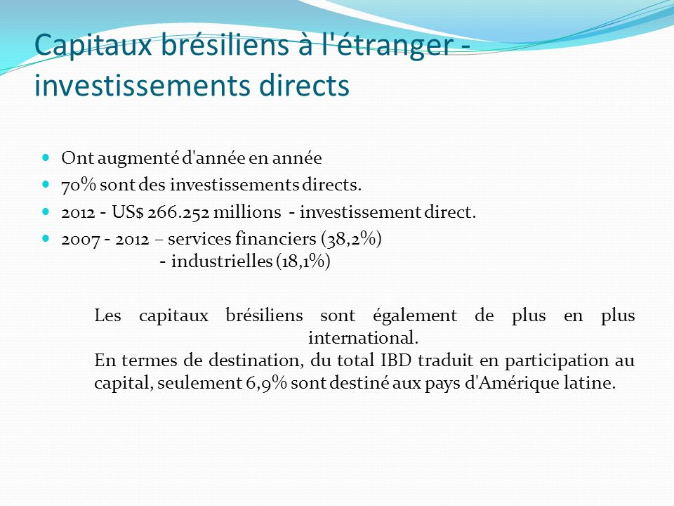 Capitaux brésiliens à l étranger - investissements directs Ont augmenté d année en année 70% sont des investissements directs.