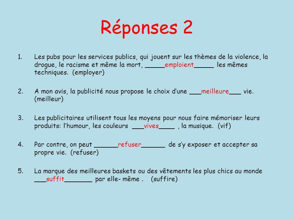 Réponses 2 1.Les pubs pour les services publics, qui jouent sur les thèmes de la violence, la drogue, le racisme et même la mort, _____emploient_____