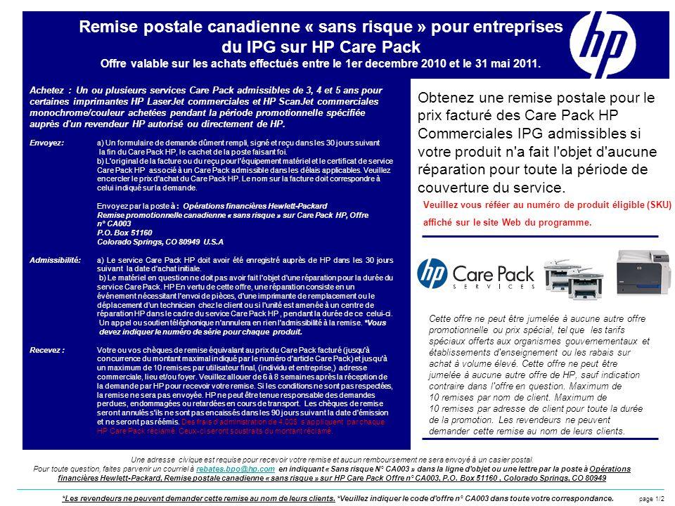 Achetez : Un ou plusieurs services Care Pack admissibles de 3, 4 et 5 ans pour certaines imprimantes HP LaserJet commerciales et HP ScanJet commerciales monochrome/couleur achetées pendant la période promotionnelle spécifiée auprès d un revendeur HP autorisé ou directement de HP.