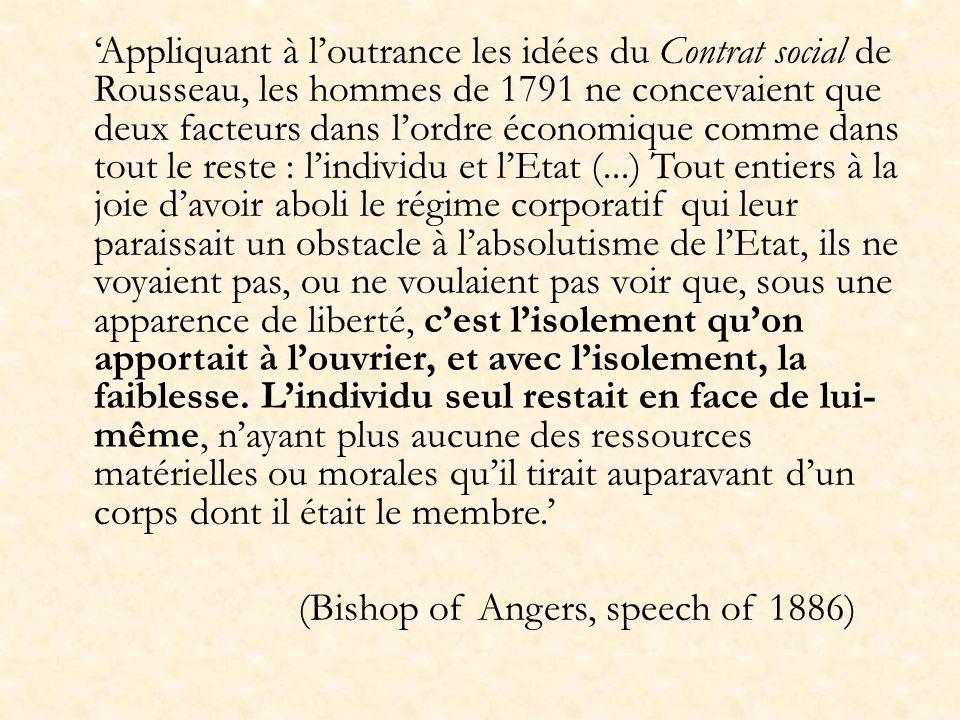 Appliquant à loutrance les idées du Contrat social de Rousseau, les hommes de 1791 ne concevaient que deux facteurs dans lordre économique comme dans