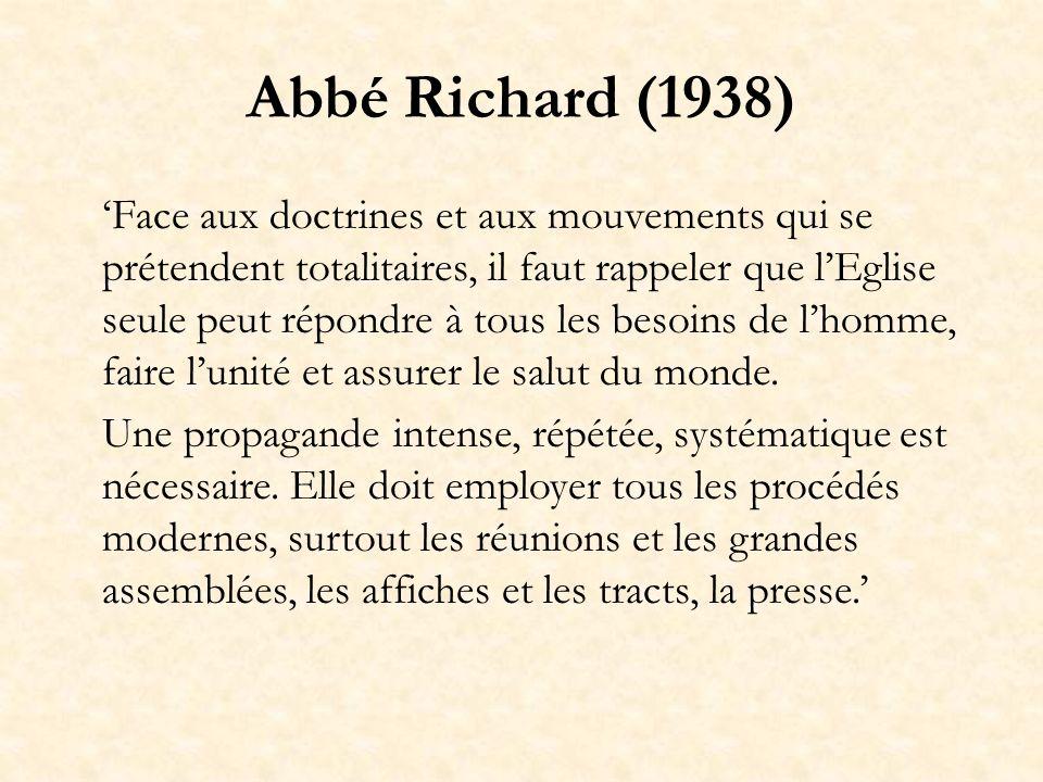 Abbé Richard (1938) Face aux doctrines et aux mouvements qui se prétendent totalitaires, il faut rappeler que lEglise seule peut répondre à tous les b